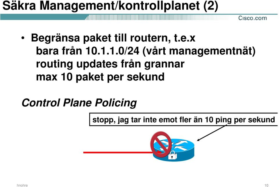 .1.1.0/24 (vårt managementnät) routing updates från grannar