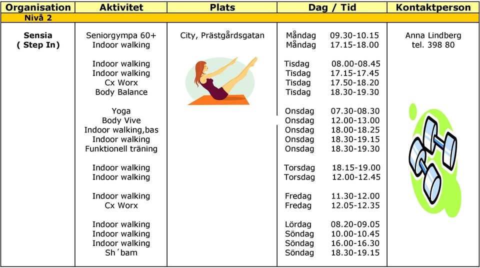 00-13.00 Indoor walking,bas Onsdag 18.00-18.25 Indoor walking Onsdag 18.30-19.15 Funktionell träning Onsdag 18.30-19.30 Indoor walking Torsdag 18.15-19.00 Indoor walking Torsdag 12.