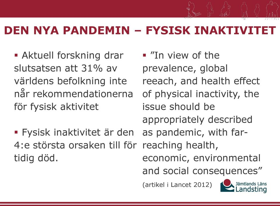 In view of the prevalence, global reeach, and health effect of physical inactivity, the issue should be