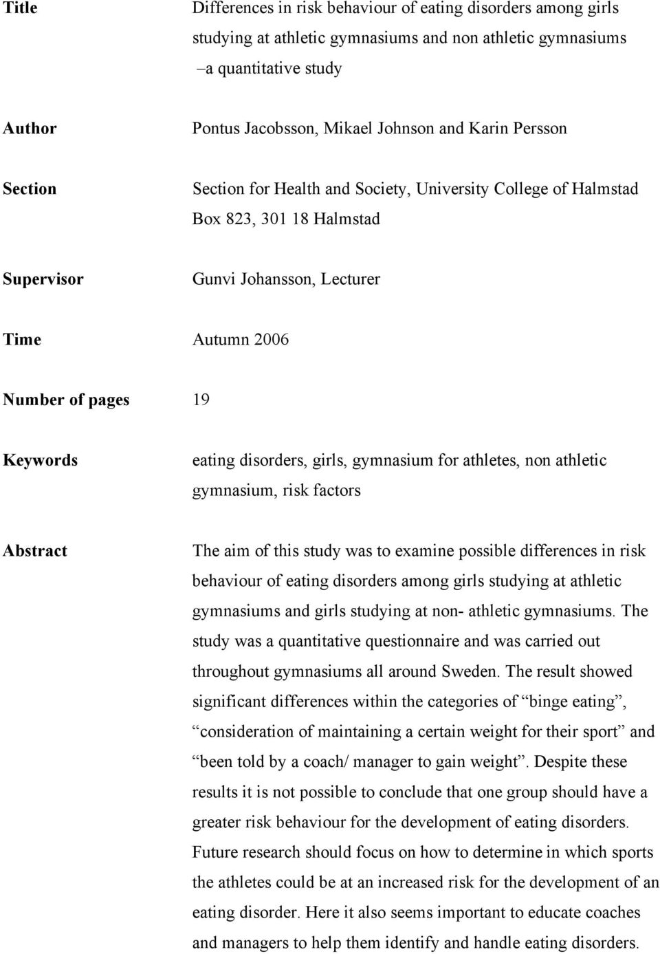 disorders, girls, gymnasium for athletes, non athletic gymnasium, risk factors Abstract The aim of this study was to examine possible differences in risk behaviour of eating disorders among girls