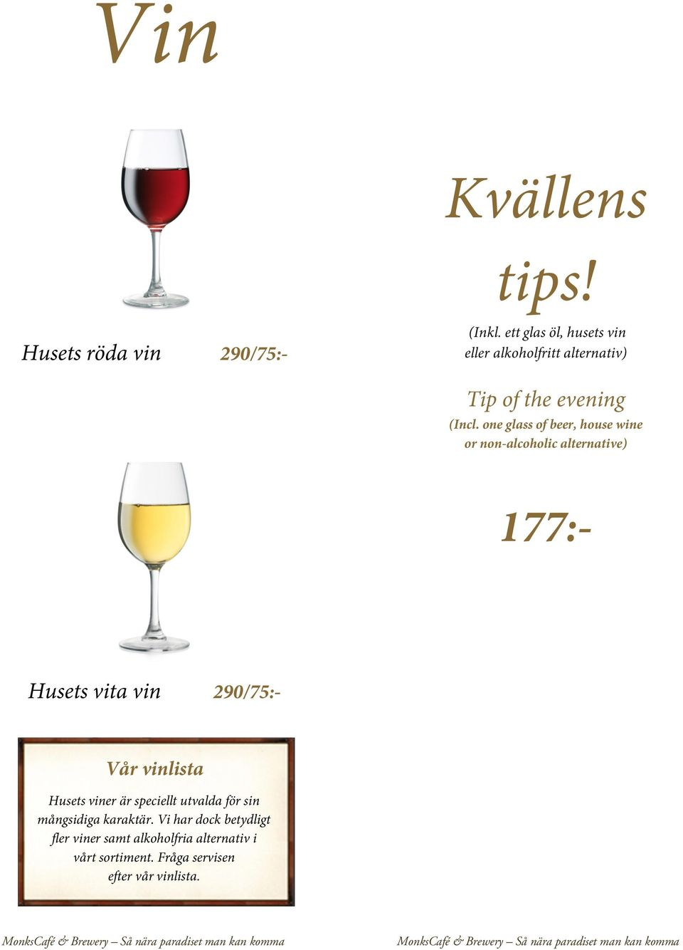 one glass of beer, house wine or non-alcoholic alternative) 177:- Husets vita vin 290/75:- Vår