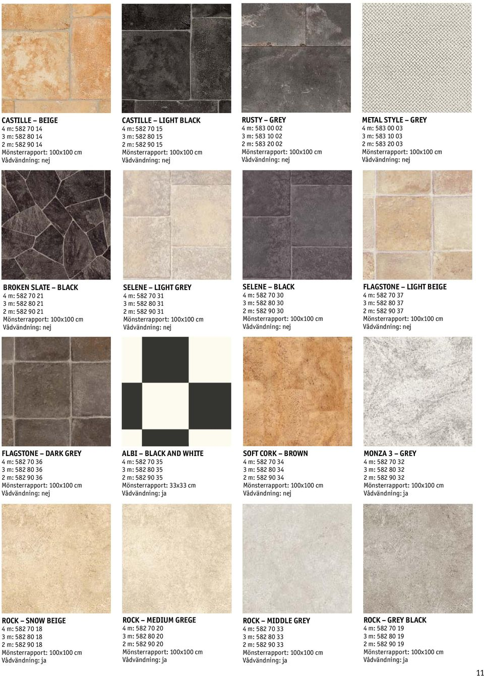 3 m: 582 80 30 2 m: 582 90 30 FLAGSTONE LIGHT BEIGE 4 m: 582 70 37 3 m: 582 80 37 2 m: 582 90 37 FLAGSTONE DARK GREY 4 m: 582 70 36 3 m: 582 80 36 2 m: 582 90 36 ALBI BLACK AND WHITE 4 m: 582 70 35 3