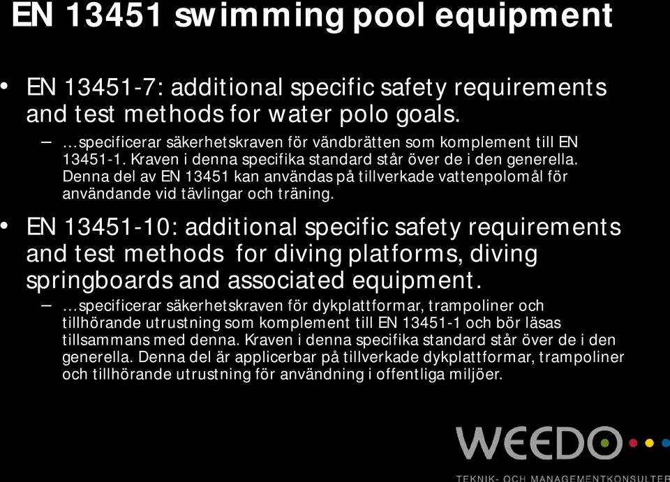 EN 13451-10: additional specific safety requirements and test methods for diving platforms, diving springboards and associated equipment.