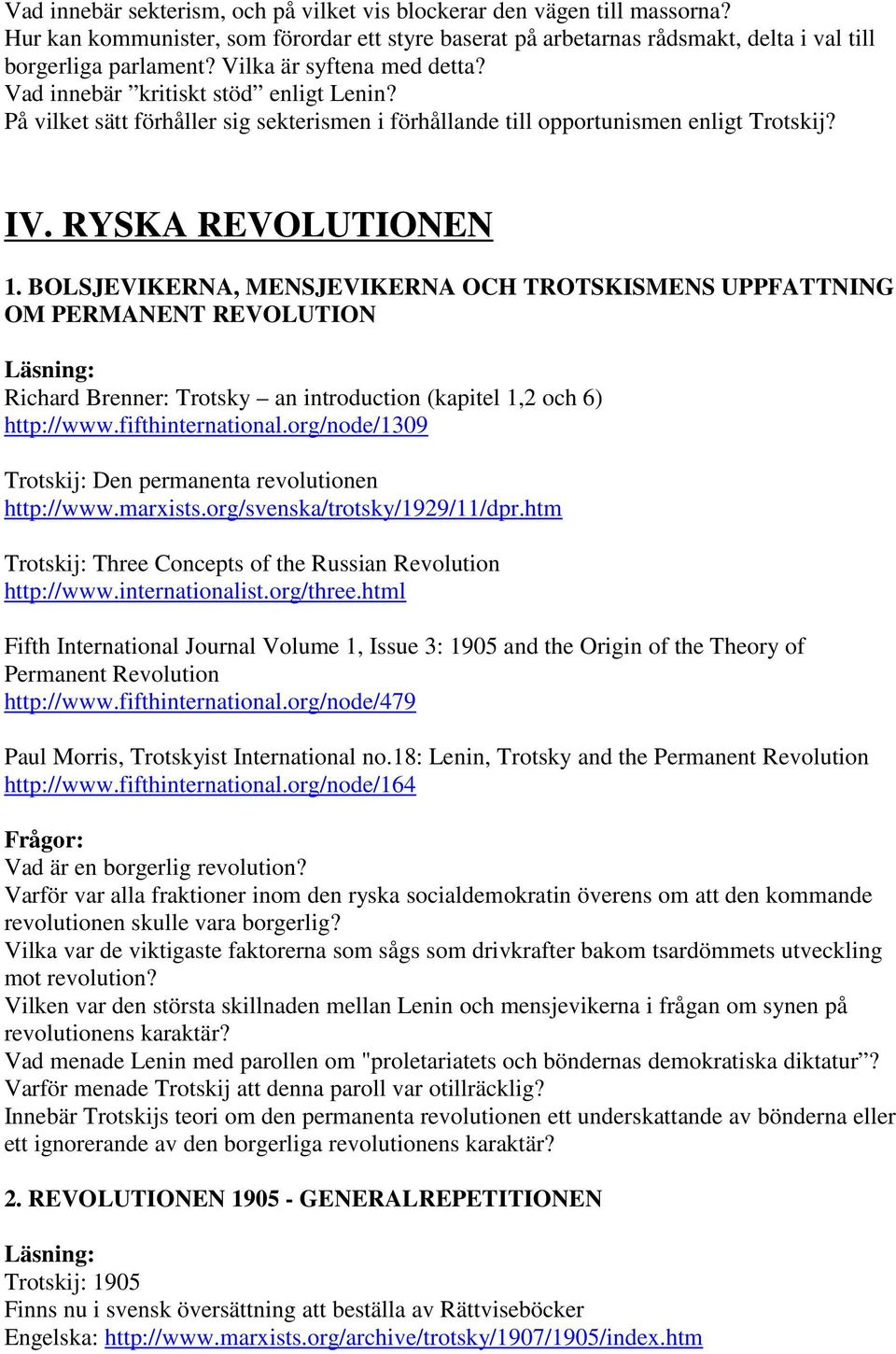 BOLSJEVIKERNA, MENSJEVIKERNA OCH TROTSKISMENS UPPFATTNING OM PERMANENT REVOLUTION Richard Brenner: Trotsky an introduction (kapitel 1,2 och 6) http://www.fifthinternational.