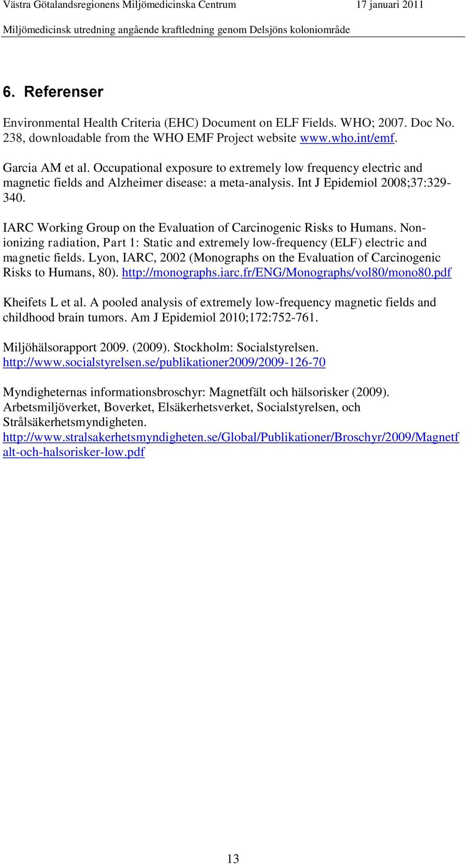 IARC Working Group on the Evaluation of Carcinogenic Risks to Humans. Nonionizing radiation, Part 1: Static and extremely low-frequency (ELF) electric and magnetic fields.