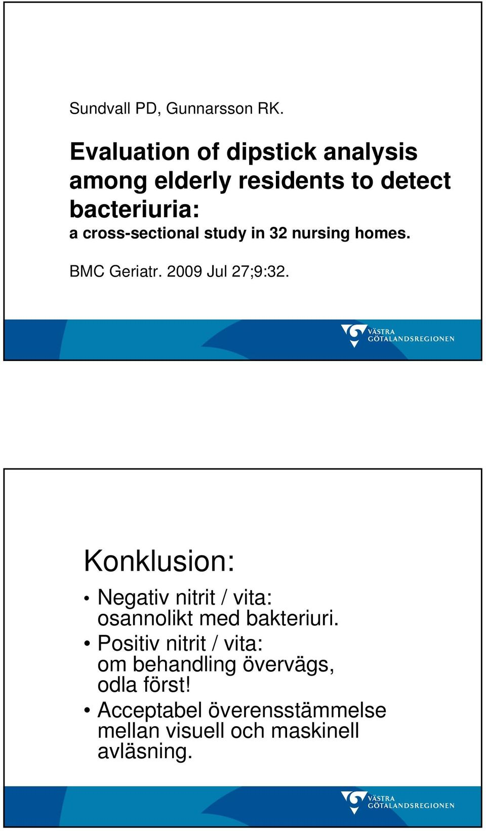 cross-sectional study in 32 nursing homes. BMC Geriatr. 2009 Jul 27;9:32.