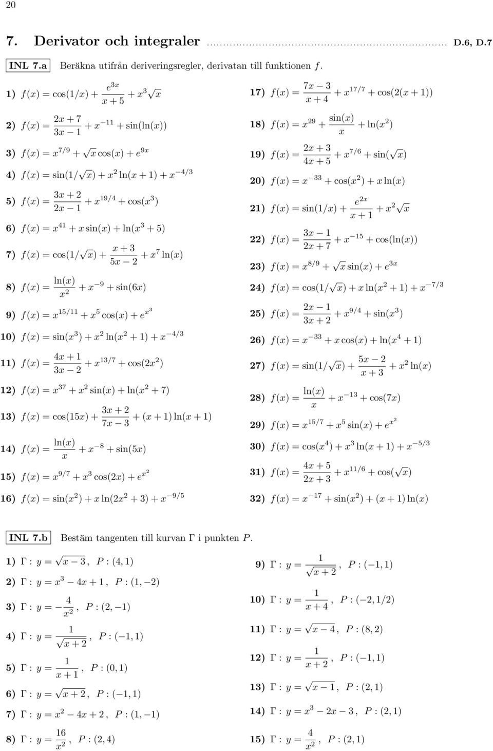 cos/ x) + x + x + x7 lnx) 8) fx) = lnx) x + x 9 + sin6x) 9) fx) = x / + x cosx) + e x 0) fx) = sinx ) + x lnx + ) + x 4/ ) fx) = 4x + x + x/7 + cosx ) ) fx) = x 7 + x sinx) + lnx + 7) ) fx) = cosx) +