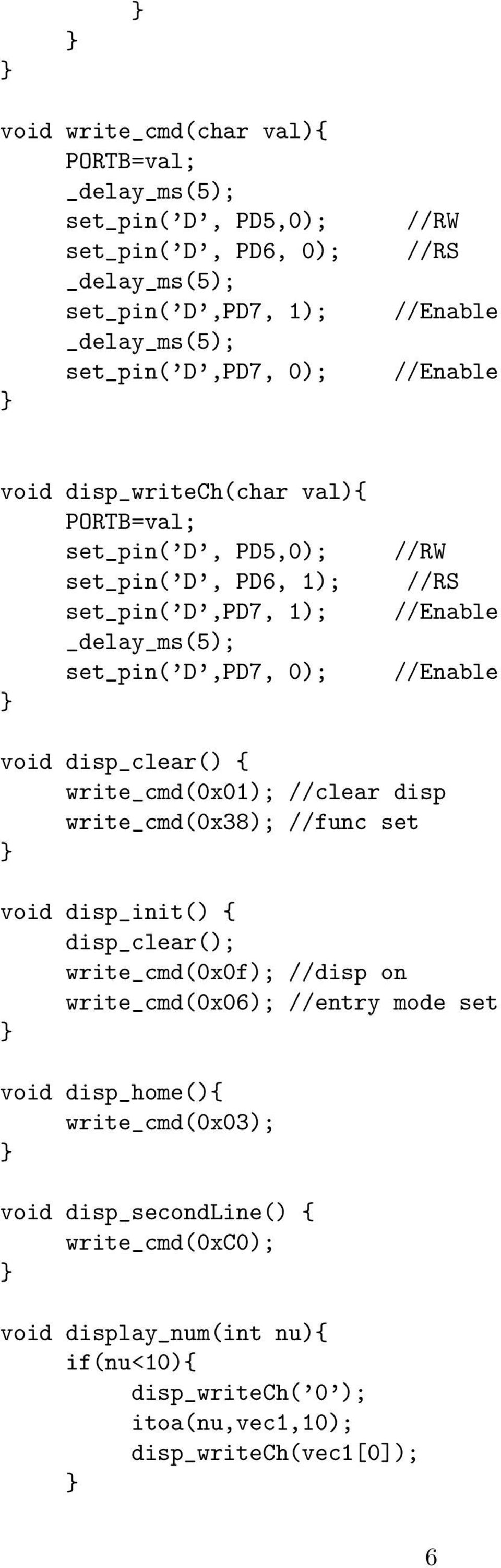 //Enable void disp_clear() { write_cmd(0x01); //clear disp write_cmd(0x38); //func set void disp_init() { disp_clear(); write_cmd(0x0f); //disp on write_cmd(0x06); //entry