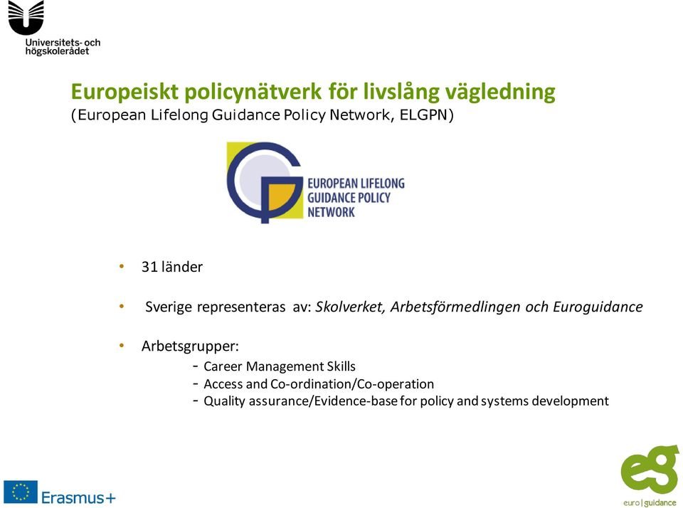 och Euroguidance Arbetsgrupper: - Career Management Skills - Access and