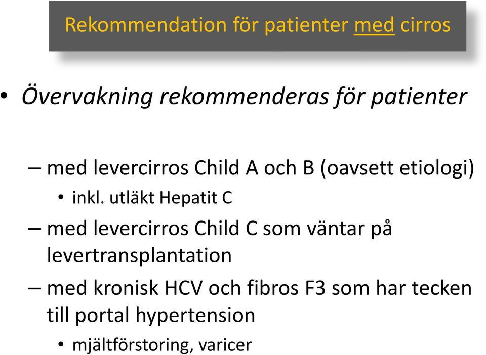 utläkt Hepatit C med levercirros Child C som väntar på levertransplantation