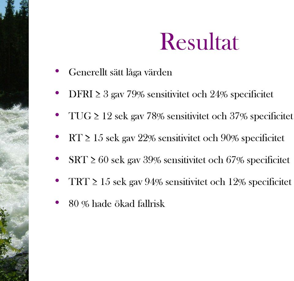 22% sensitivitet och 90% specificitet SRT 60 sek gav 39% sensitivitet och 67%