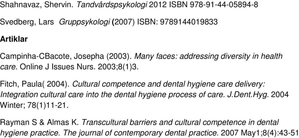 Many faces: addressing diversity in health care. Online J Issues Nurs. 2003;8(1)3. Fitch, Paula( 2004).
