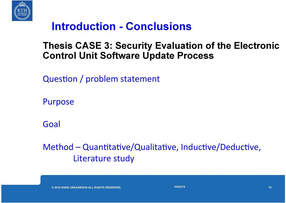 Ques<on / problem statement Purpose Goal Method