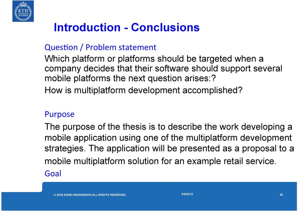 Purpose The purpose of the thesis is to describe the work developing a mobile application using one of the multiplatform
