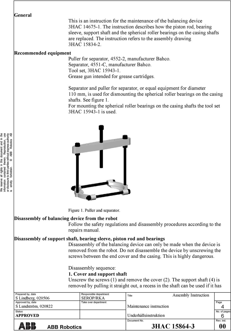 The instruction refers to the assembly drawing 3HAC 15834-2. Recommended equipment Puller for separator, 4552-2, manufacturer Bahco. Separator, 4551-C, manufacturer Bahco. Tool set, 3HAC 15943-1.