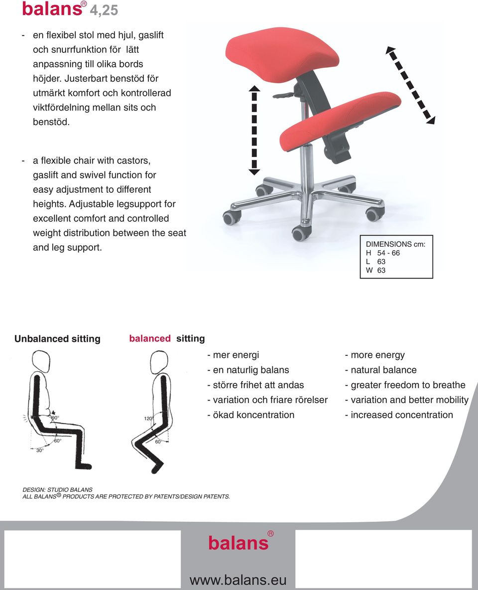 Adjustable legsupport for excellent comfort and controlled weight distribution between the seat and leg support.