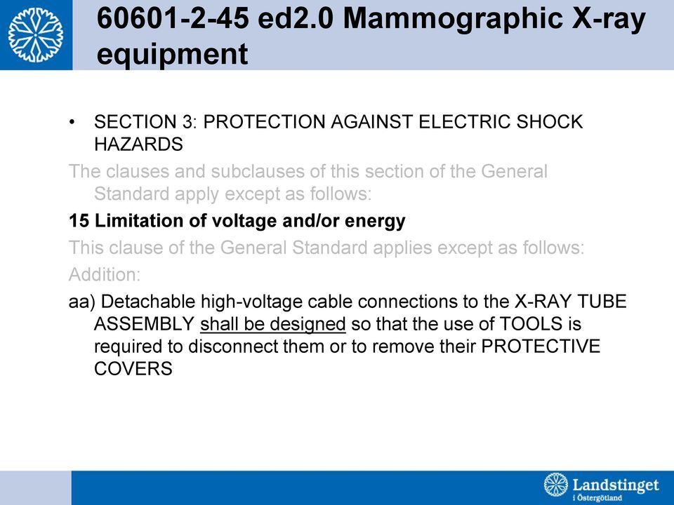 section of the General Standard apply except as follows: 15 Limitation of voltage and/or energy This clause of the