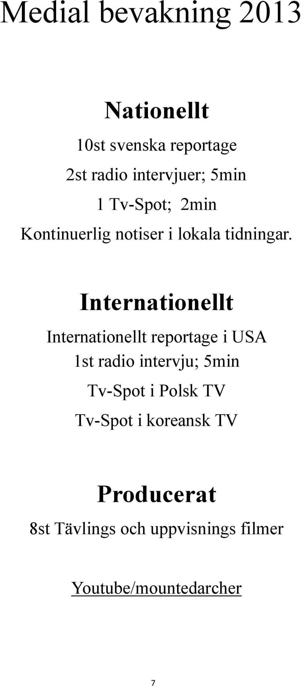 Internationellt Internationellt reportage i USA 1st radio intervju; 5min Tv-Spot