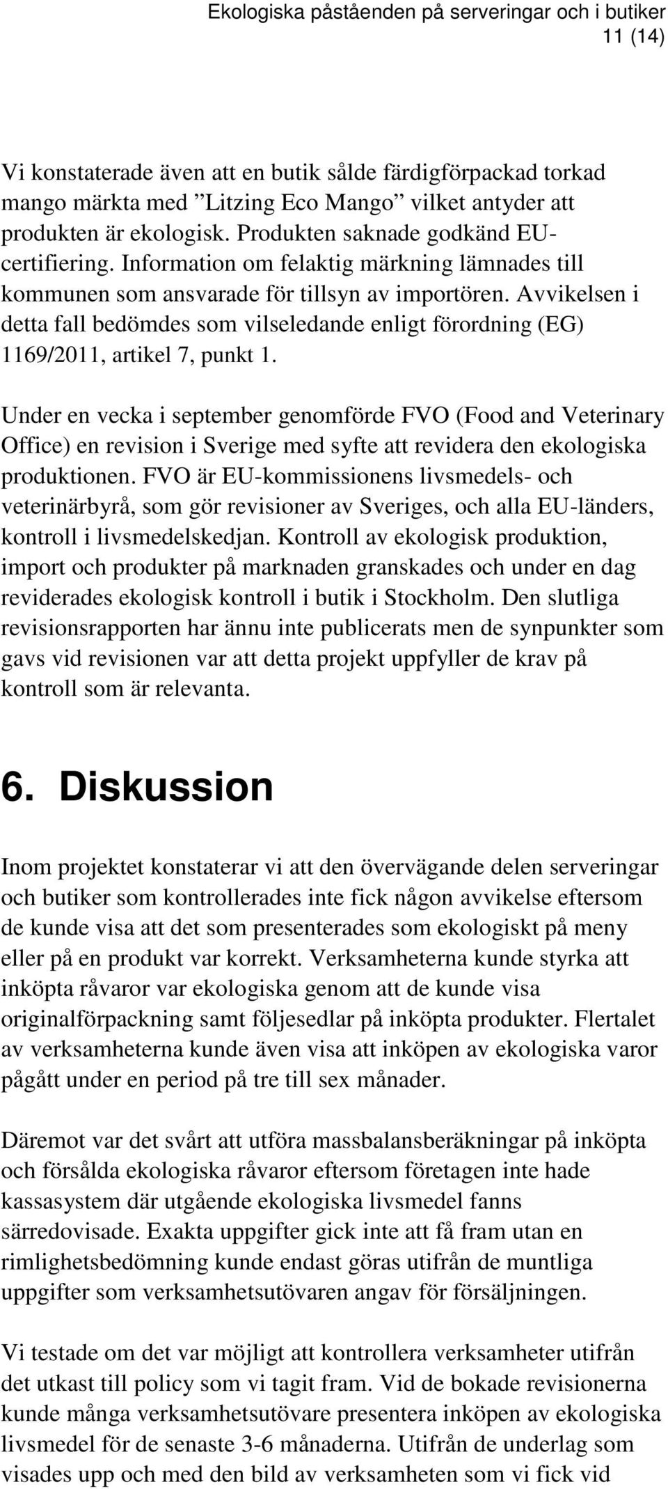Under en vecka i september genomförde FVO (Food and Veterinary Office) en revision i Sverige med syfte att revidera den ekologiska produktionen.