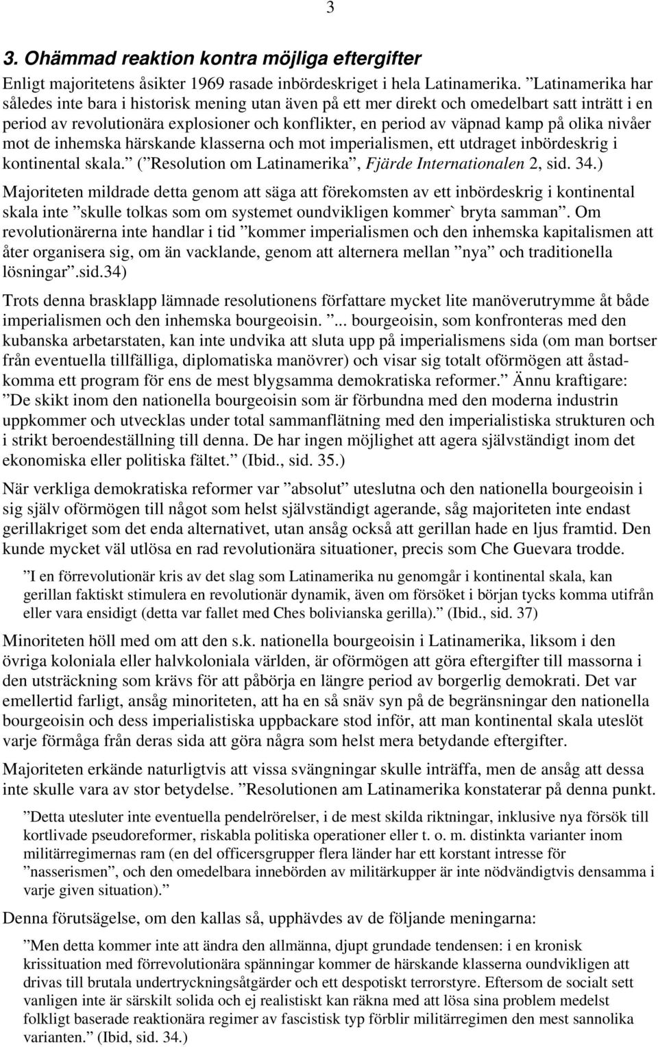 olika nivåer mot de inhemska härskande klasserna och mot imperialismen, ett utdraget inbördeskrig i kontinental skala. ( Resolution om Latinamerika, Fjärde Internationalen 2, sid. 34.