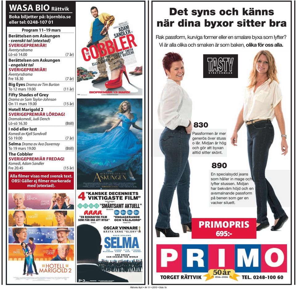 00 (11 år) Fifty Shades of Grey Drama av Sam Taylor-Johnson On 11 mars 19.00 (15 år) Hotell Marigold 2 SVERIGEPREMIÄR LÖRDAG! Dramakomedi, Judi Dench Lö-sö 16.