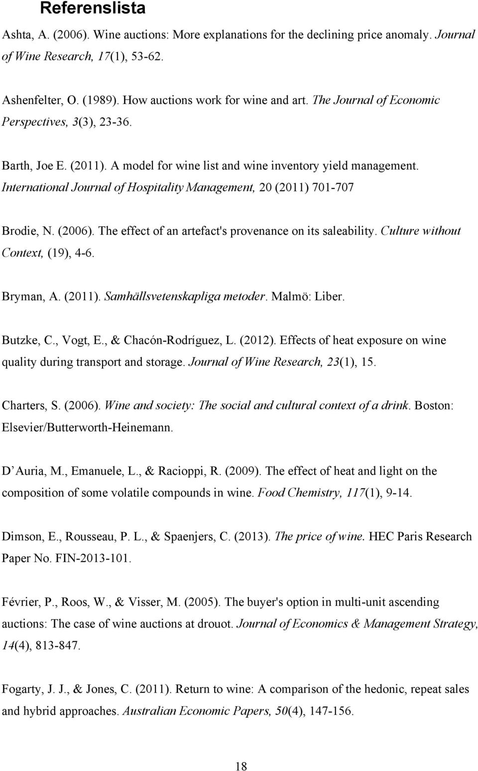 International Journal of Hospitality Management, 20 (2011) 701-707 Brodie, N. (2006). The effect of an artefact's provenance on its saleability. Culture without Context, (19), 4-6. Bryman, A. (2011). Samhällsvetenskapliga metoder.