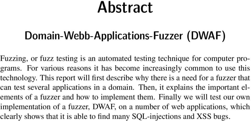This report will first describe why there is a need for a fuzzer that can test several applications in a domain.