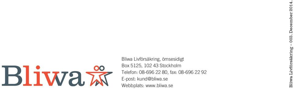 08-696 22 92 E-post: kund@bliwa.