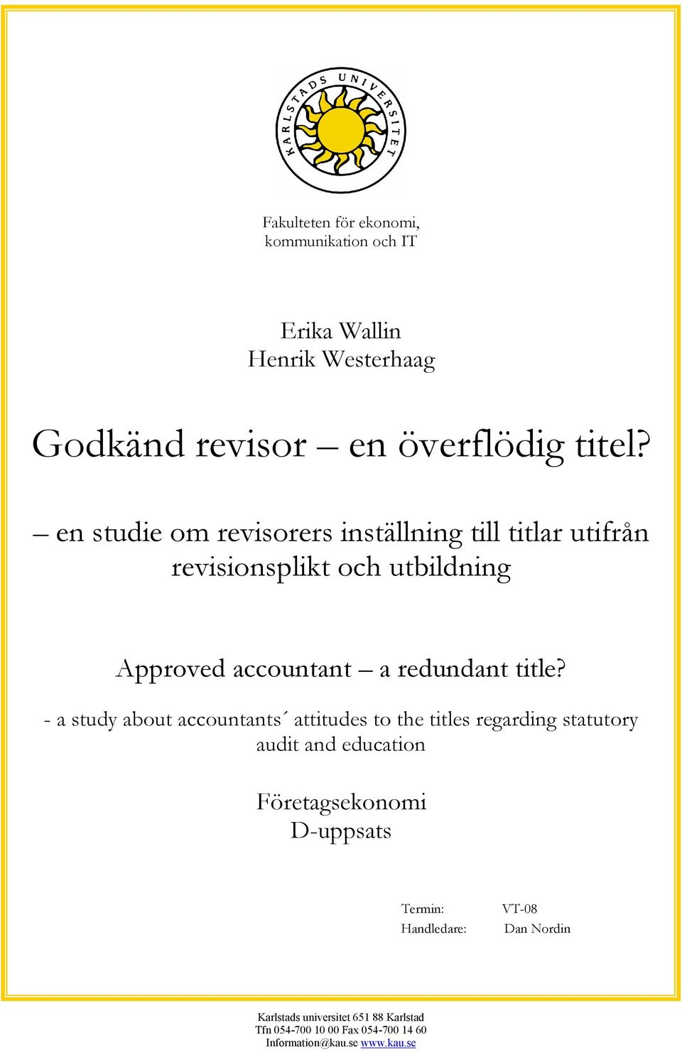 - a study about accountants attitudes to the titles regarding statutory audit and education Företagsekonomi D-uppsats