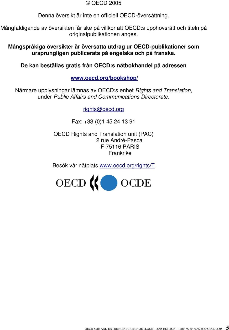 oecd.org/bookshop/ Närmare upplysningar lämnas av OECD:s enhet Rights and Translation, under Public Affairs and Communications Directorate. rights@oecd.