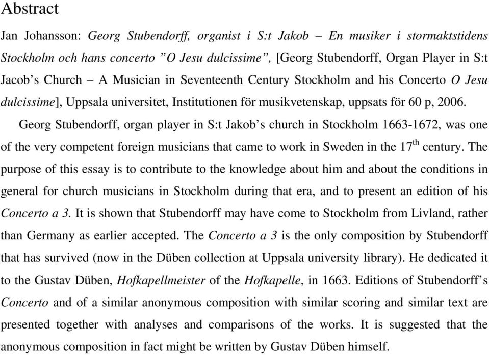 Georg Stubendorff, organ player in S:t Jakob s church in Stockholm 1663-1672, was one of the very competent foreign musicians that came to work in Sweden in the 17 th century.