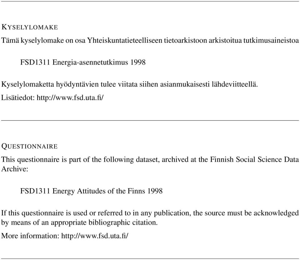 fi/ QUESTIONNAIRE This questionnaire is part of the following dataset, archived at the Finnish Social Science Data Archive: FSD1311 Energy Attitudes of