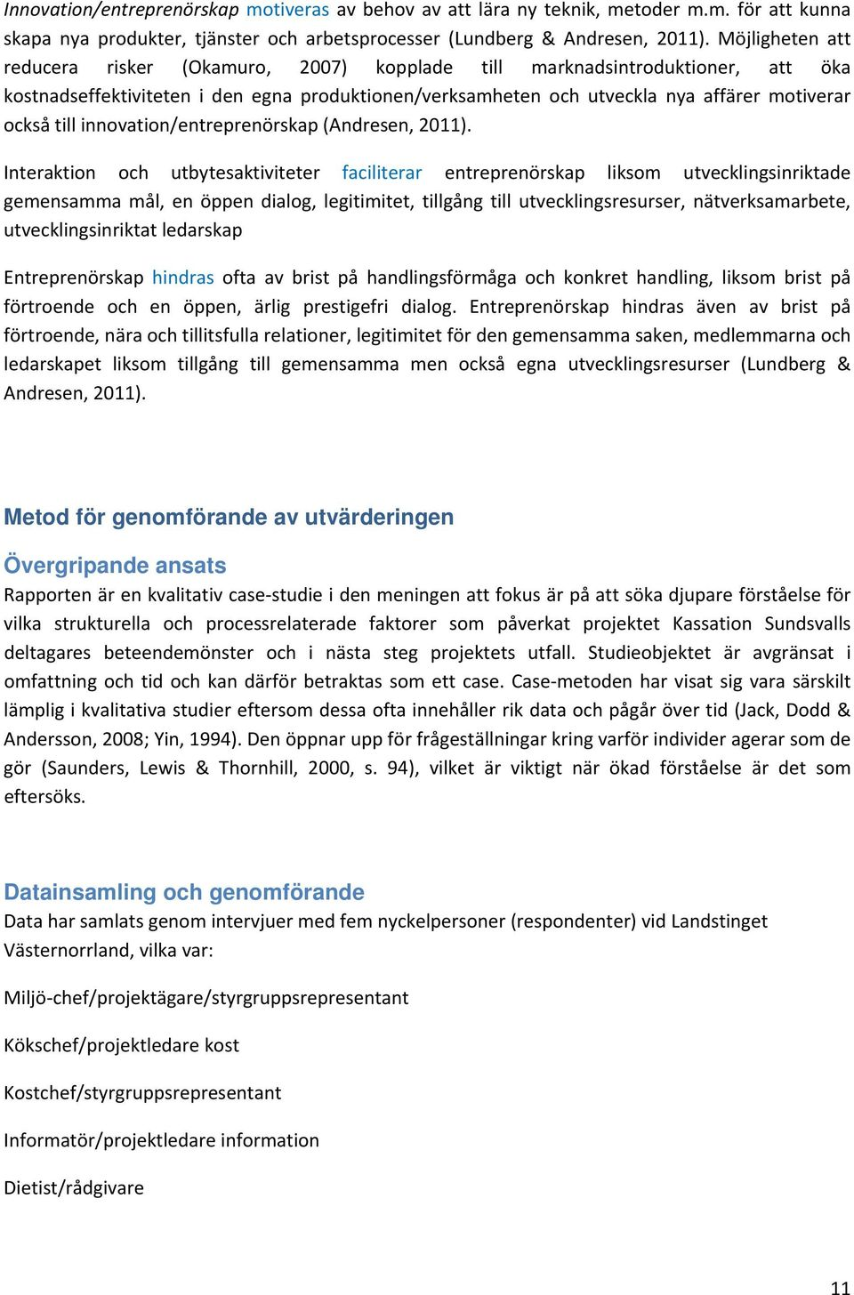 innovation/entreprenörskap (Andresen, 2011).