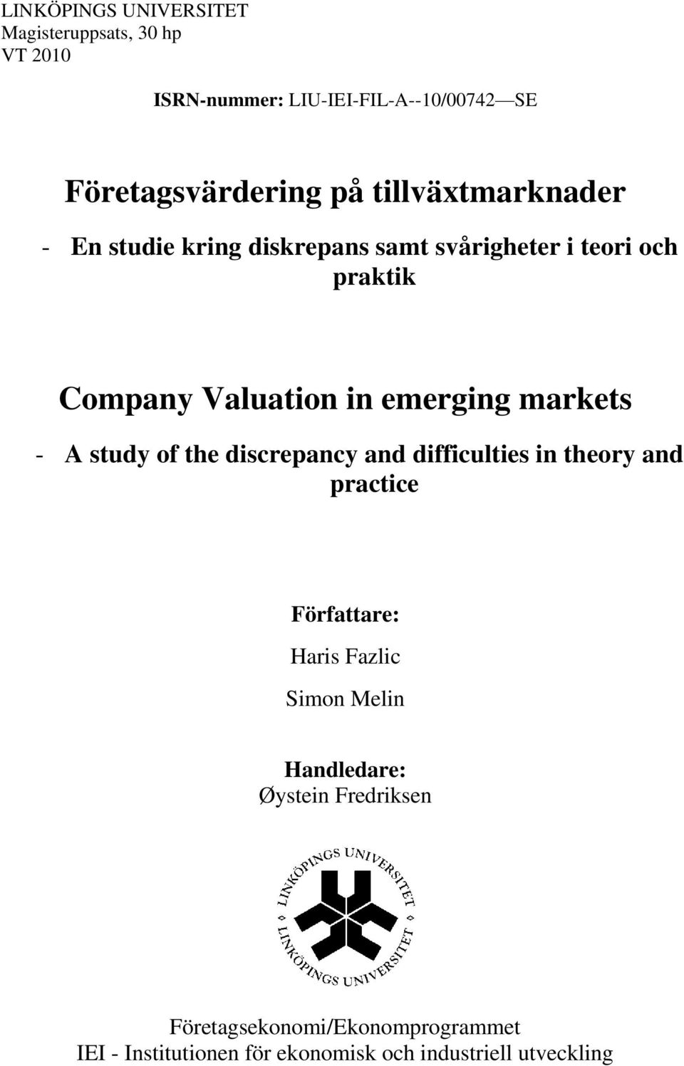 markets - A study of the discrepancy and difficulties in theory and practice Författare: Haris Fazlic Simon Melin
