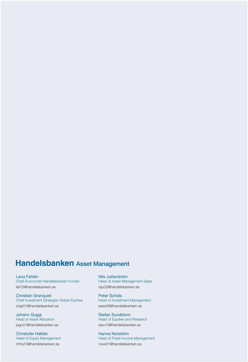 se Johann Guggi Head of Asset Allocation jogu01@handelsbanken.se Christofer Halldin Head of Equity Management chha10@handelsbanken.