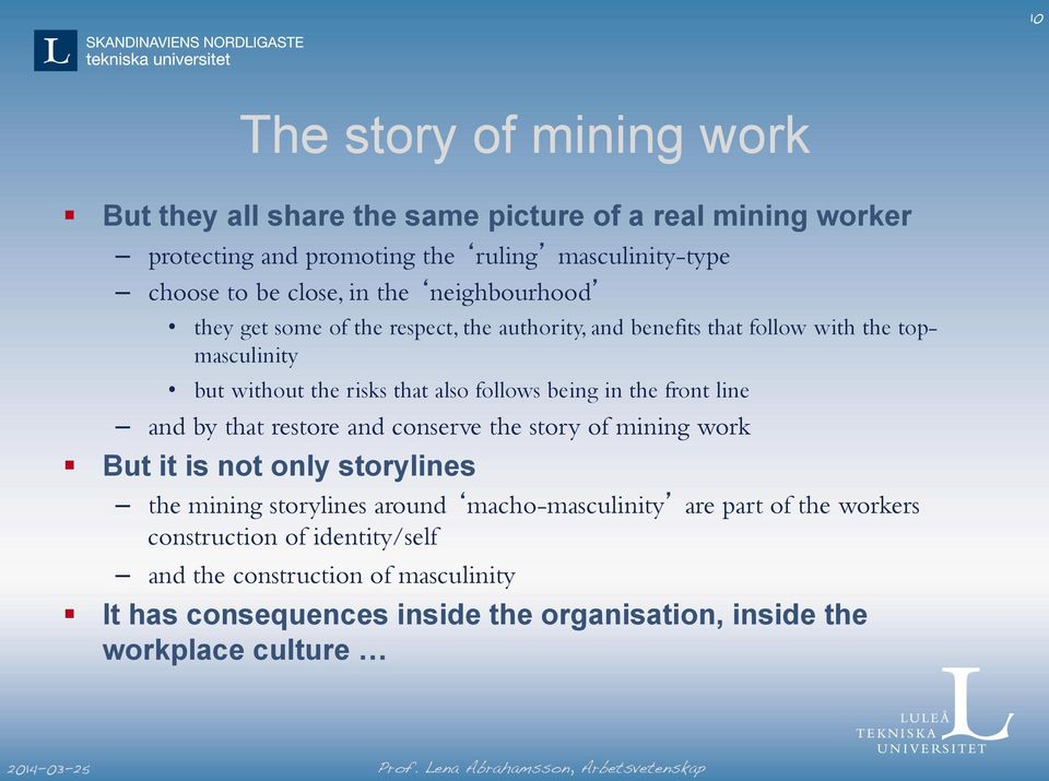 follows being in the front line and by that restore and conserve the story of mining work But it is not only storylines the mining storylines around