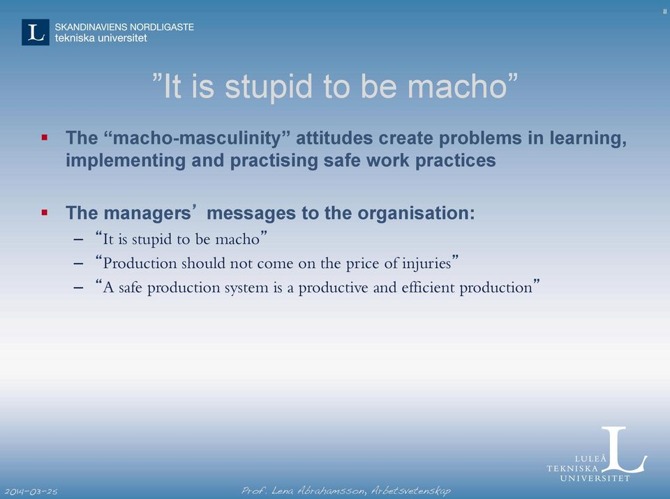 to the organisation: It is stupid to be macho Production should not come on the