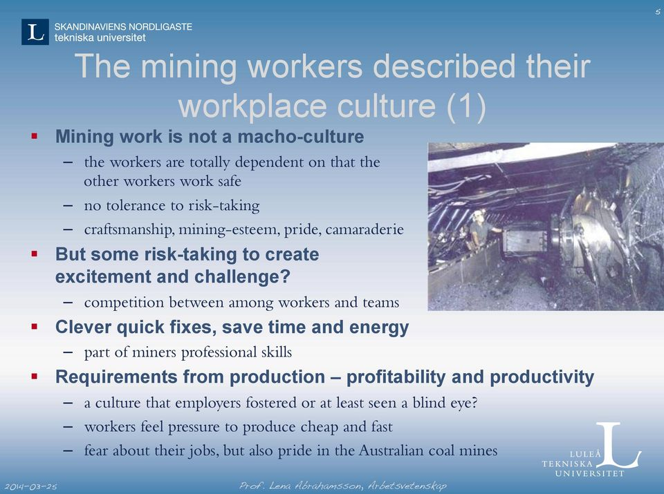 competition between among workers and teams Clever quick fixes, save time and energy part of miners professional skills Requirements from production profitability