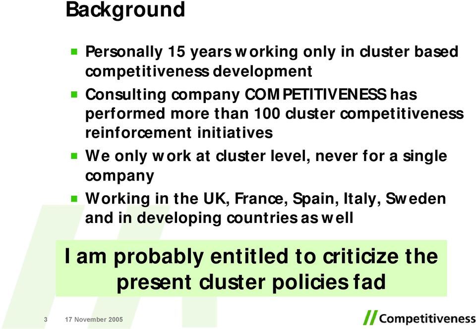 We only work at cluster level, never for a single company Working in the UK, France, Spain, Italy,