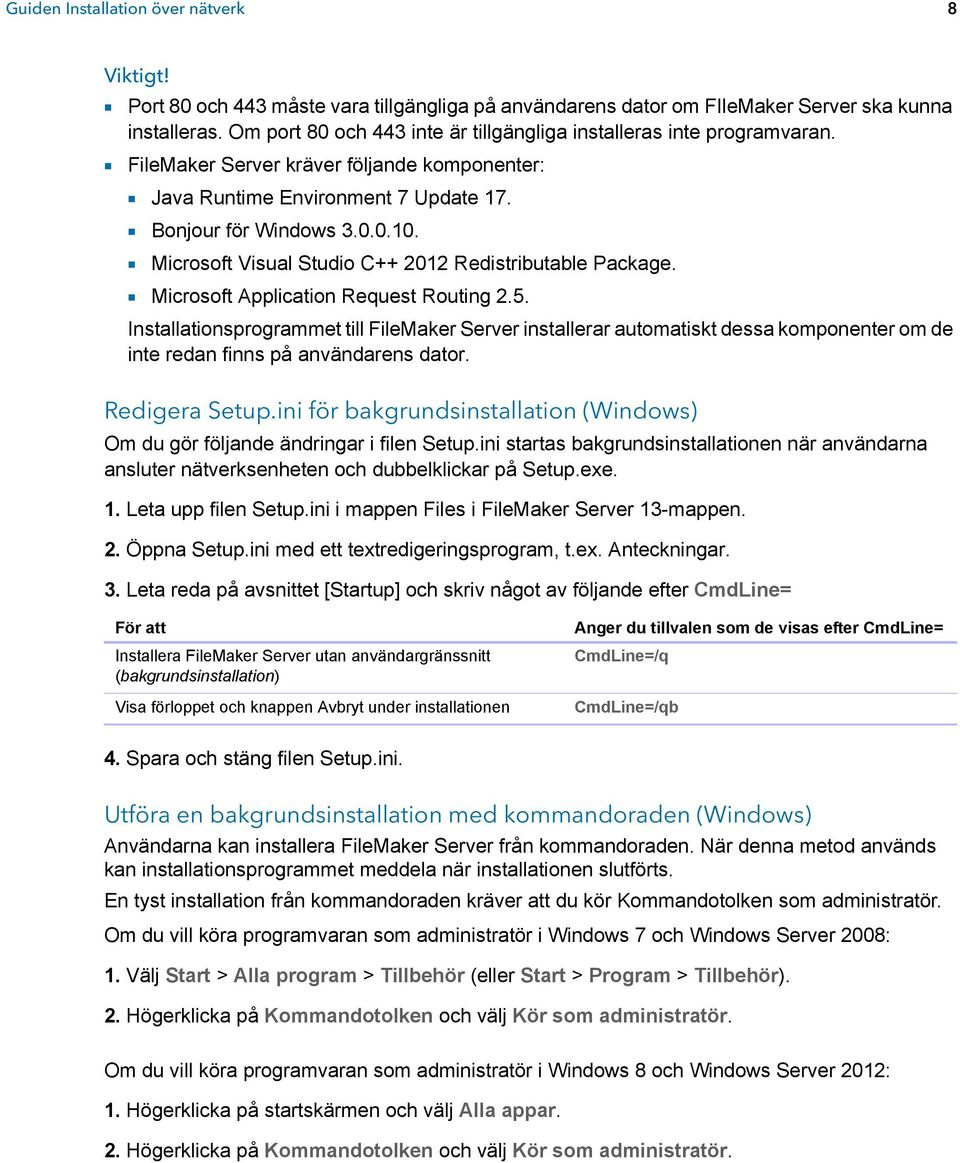1 Microsoft Visual Studio C++ 2012 Redistributable Package. 1 Microsoft Application Request Routing 2.5.