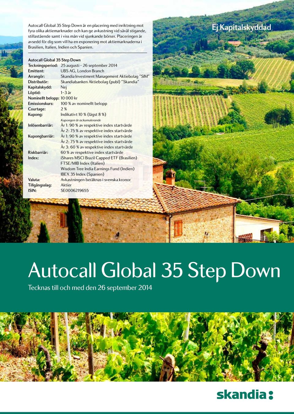 Ej Kapitalskyddad Autocall Global 35 Step Down Teckningsperiod: 25 augusti 26 september 2014 Emittent: UBS AG, London Branch Arrangör: Skandia Investment Management Aktiebolag SIM Distributör: