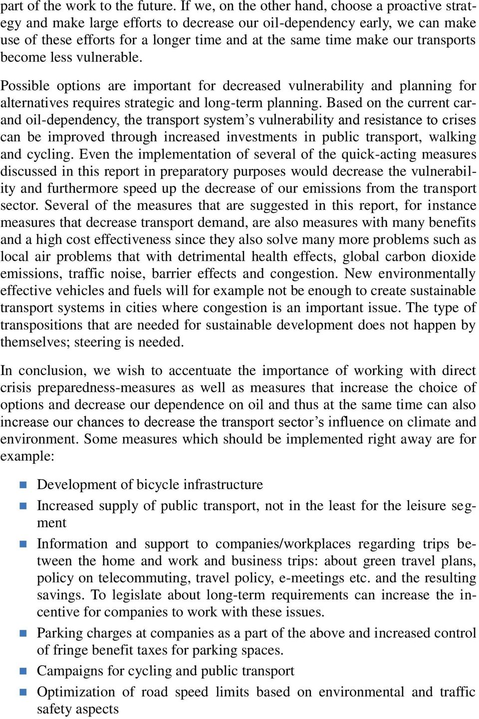 transports become less vulnerable. Possible options are important for decreased vulnerability and planning for alternatives requires strategic and long-term planning.