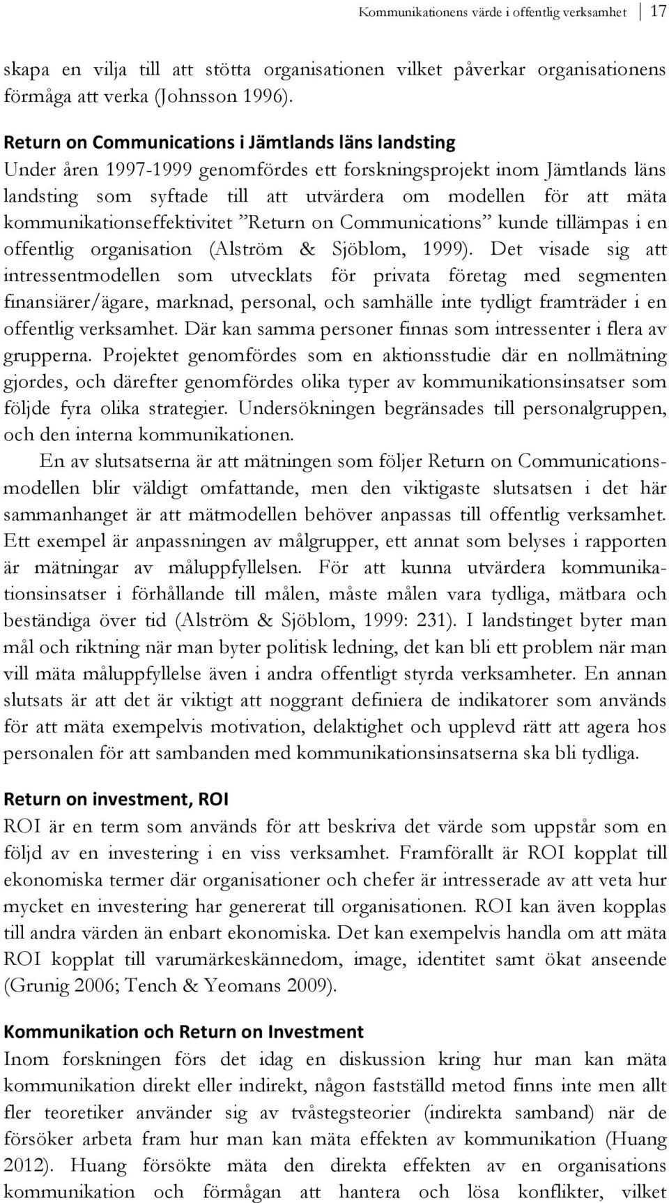 kommunikationseffektivitet Return on Communications kunde tillämpas i en offentlig organisation (Alström & Sjöblom, 1999).