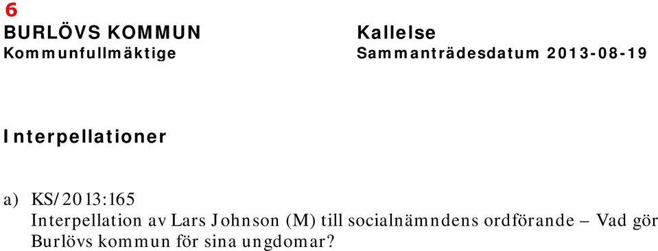 KS/2013:165 Interpellation av Lars Johnson (M) till