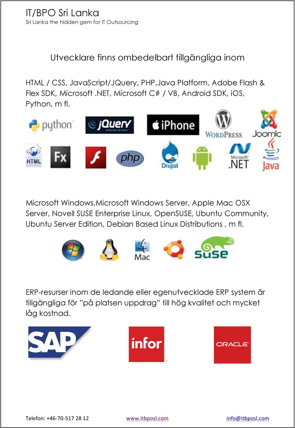 Microsoft Windows,Microsoft Windows Server, Apple Mac OSX Server, Novell SUSE Enterprise Linux, OpenSUSE, Ubuntu Community,