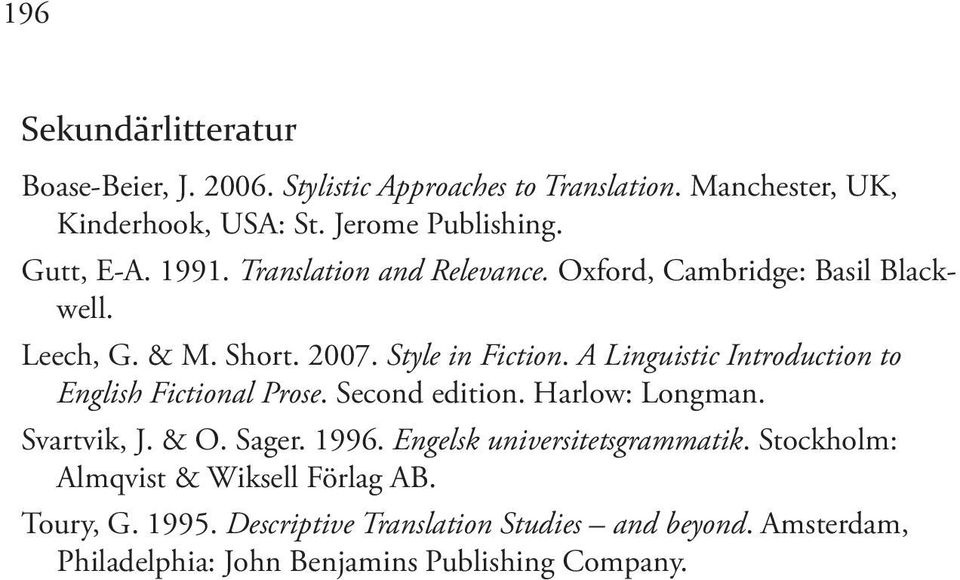 A Linguistic Introduction to English Fictional Prose. Second edition. Harlow: Longman. Svartvik, J. & O. Sager. 1996.