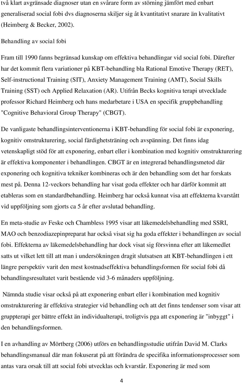 Därefter har det kommit flera variationer på KBT-behandling bla Rational Emotive Therapy (RET), Self-instructional Training (SIT), Anxiety Management Training (AMT), Social Skills Training (SST) och