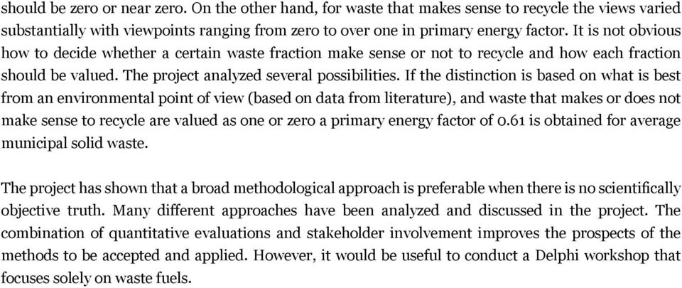 If the distinction is based on what is best from an environmental point of view (based on data from literature), and waste that makes or does not make sense to recycle are valued as one or zero a