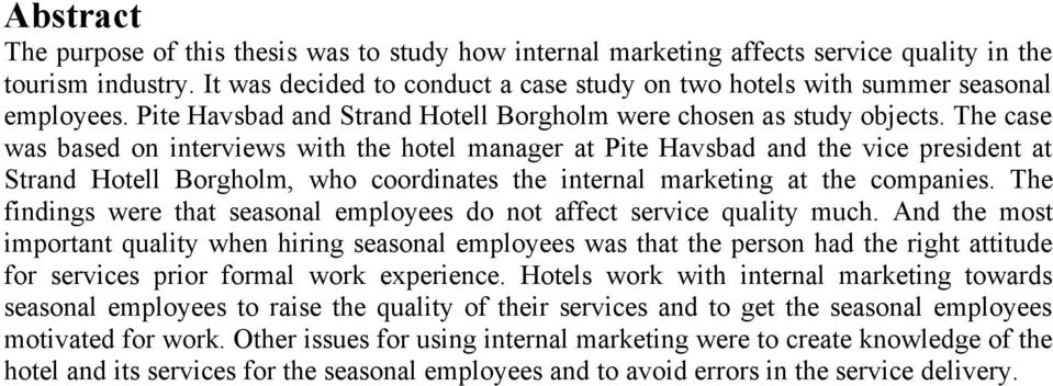 The case was based on interviews with the hotel manager at Pite Havsbad and the vice president at Strand Hotell Borgholm, who coordinates the internal marketing at the companies.