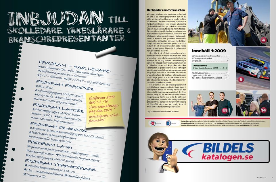 Branschinformation Internationella Programkontoret Program Bilskada Skolforum 2009 den 1-2 /10 Sista anmälningsdag den 28/8 www.